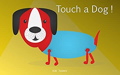 Children Book: Touch a Dog ( Explore the World )( Kids Books, Early Learning, Ages 3-5, Books For Kids, Stories For Kids, Books Online, Activities, Craft & Games): English Edition