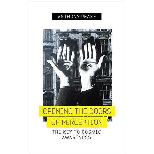 Opening the Doors of Perception The Key to Cosmic Awareness by Anthony Peake  sc 1 st  Goodreads & Opening the Doors of Perception: The Key to Cosmic Awareness by ...