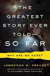 The Greatest Story Ever Told—So Far: Why Are We Here?