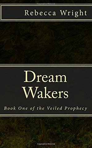 Dream Wakers: Book One of the Veiled Prophecy