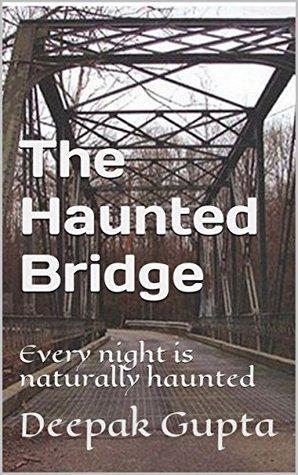The Haunted Bridge: Every night is naturally haunted
