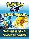 Pokemon Go: Secrets Revealed: The Unofficial Guide To Pokemon Go Mastery (Secrets, Hacks, Tips, Walkthrough)