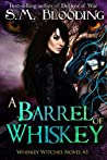 A Barrel of Whiskey (Whiskey Witches)