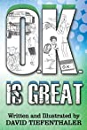 O.K. Is Great by David Tiefenthaler