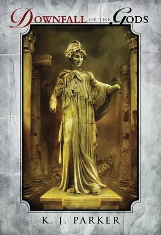 Downfall of the Gods by K.J. Parker
