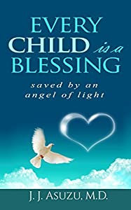 EVERY CHILD IS A BLESSING: SAVED BY AN ANGEL OF LIGHT