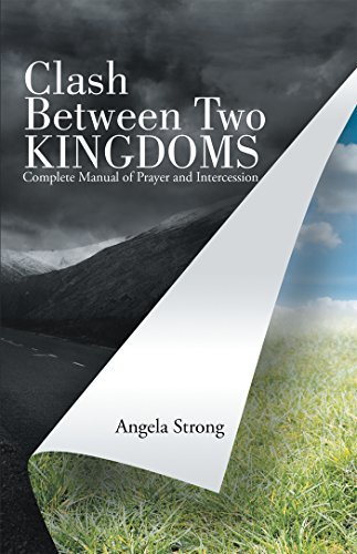 Clash Between Two Kingdoms: Complete Manual of Prayer and Intercession Angela Strong