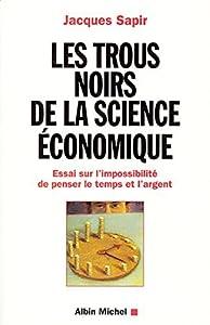 Les Trous noirs de la science économique : Essai sur l'impossibilité de penser le temps et l'argent (Bibliothèque Albin Michel Economie)