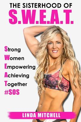 The Sisterhood of S.W.E.A.T.: Strong Women Empowering Achieving Together