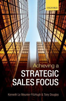 Achieving a Strategic Sales Focus Contemporary Issues and Future Challenges
