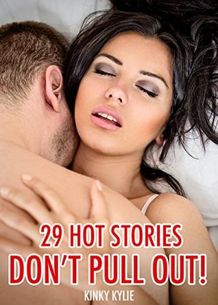 DON'T PULL OUT!: 29 SCORCHING HOT STORIES OF FORBIDDEN FANTASIES, TABOO, FIRST TIMES, XRATED EROTICA ACTION & POUNDINGS FROM THE MAN OF THE HOUSE!