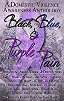 Black, Blue, & Purple Pain: A Domestic Violence Awareness Anthology