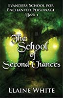 The School of Second Chances (Evanders School for Enchanted Personage Book 1)