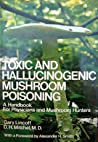 Toxic and Hallucinogenic Mushroom Poisoning: A Handbook for Physicians and Mushroom Hunters