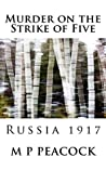 Murder on the Strike of Five: Russia 1917