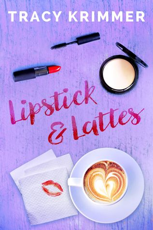 Lipstick & Lattes by Tracy Krimmer