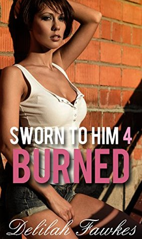 Sworn to Him, Part 4 by Delilah Fawkes