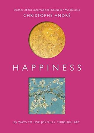Happiness: 25 Ways to Live Joyfully Through Art