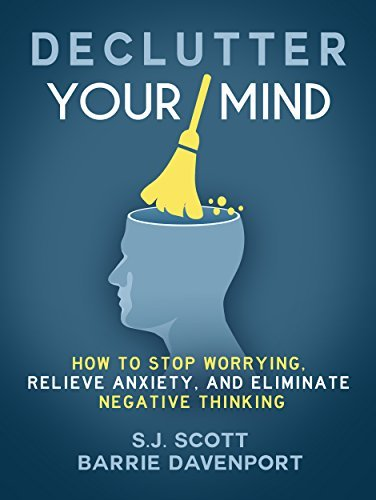 Declutter-Your-Mind-How-to-Stop-Worrying-Relieve-Anxiety-and-Eliminate-Negative-Thinking