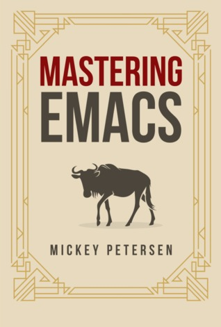 Mastering Emacs by Mickey Petersen