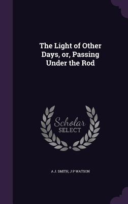The Light of Other Days, Or, Passing Under the Rod