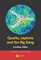 Quarks, Leptons and the Big Bang, Third Edition