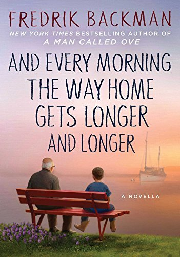 Fredrik Backman - And Every Morning the Way Gets Longer & Longer