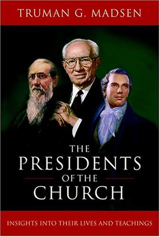 The Presidents of the Church: Insights Into Their Lives and Teachings