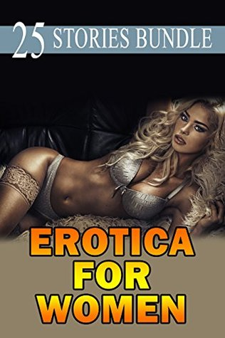 EROTICA FOR WOMEN: SATISFYING HER (25 XXX STORIES)