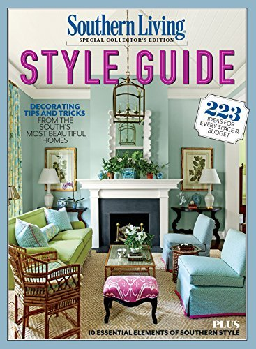 SOUTHERN LIVING Style Guide Decorating Tips and Tricks From the South's Most Beautiful Homes