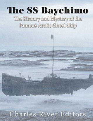 The SS Baychimo: The History and Mystery of the Famous Arctic Ghost Ship