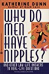 Why Do Men Have Nipples? and Other Low-Life Answers to Real-Life Questions