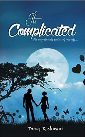 Its Complicated An Unfortunate Status Of Love Life By Tanuj Keshwani