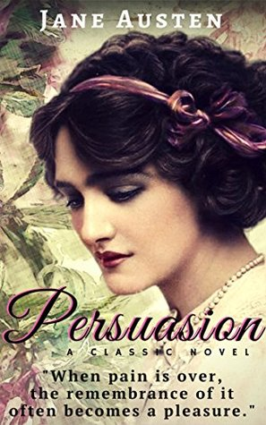 Persuasion: A story of love and romance, The last novel written by Jane Austen (Annotated)