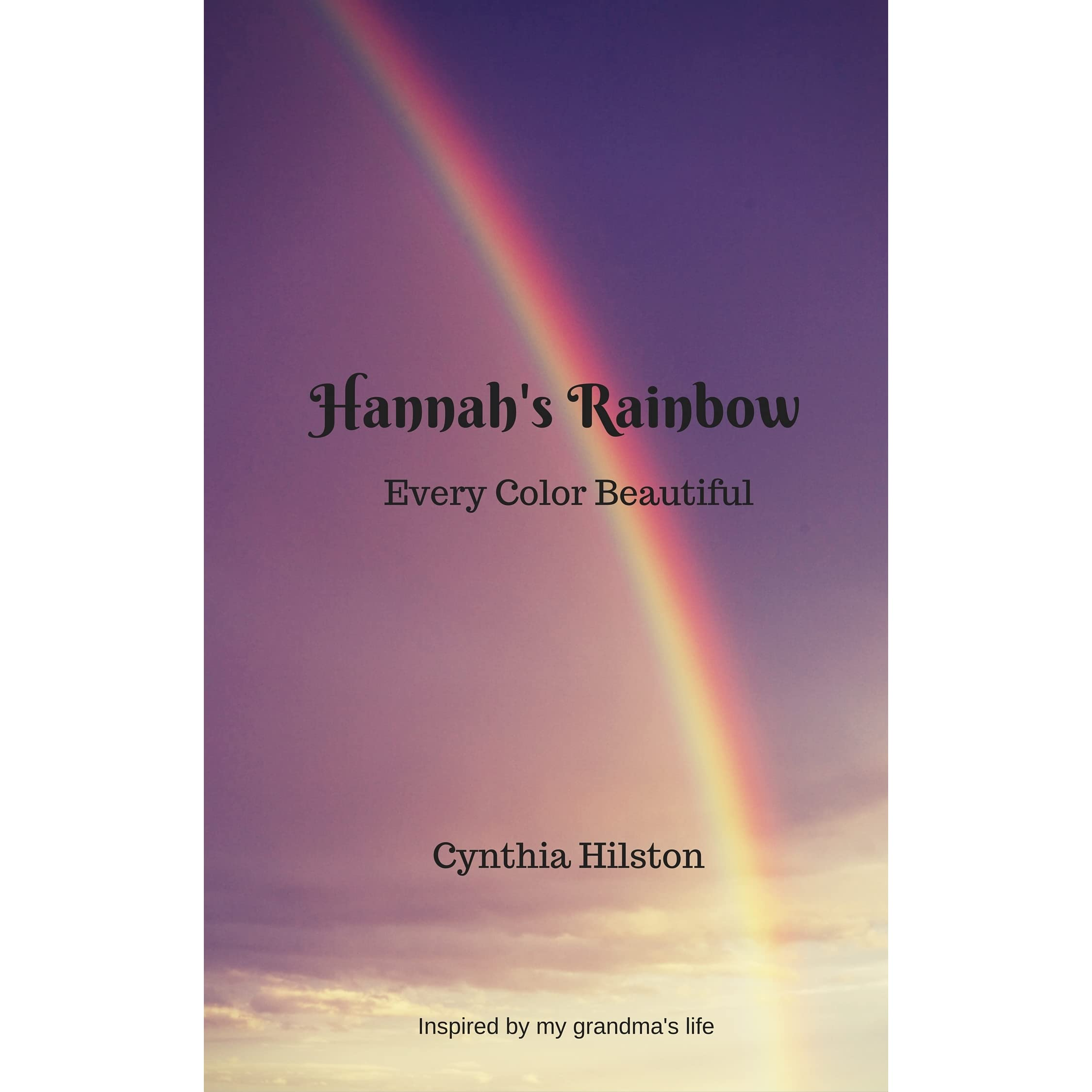 Hannah S Rainbow Every Color Beautiful By Cynthia Hilston