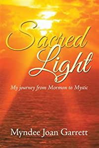 Sacred Light: My Journey from Mormon to Mystic