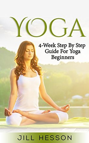 Yoga: 4-Week Step By Step Guide for Yoga Beginners. Become A Yoga Guru Of Your Own Physical, Mental And Spiritual Self (FREE Bonus Included, Yoga for Beginners, Yoga Books, Yoga Guide, Yoga Poses)