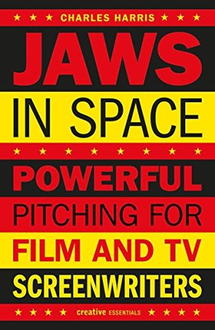 Jaws In Space: Powerful Pitching for Film and TV Screenwriters (Creative Essentials)