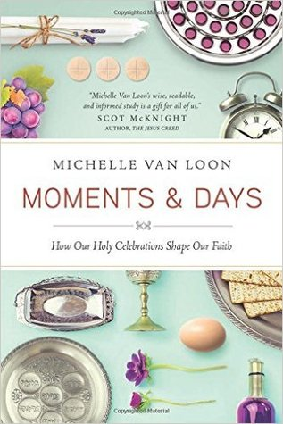 Moments & Days: How Our Holy Celebrations Shape Our Faith