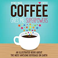 Coffee Gives Me Superpowers: An Illustrated Book about the Most Awesome Beverage on Earth