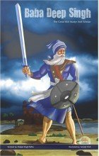 Baba Deep Singh - The Great Sikh Martyr And Scholar