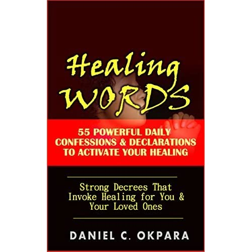 Healing Words: 55 Powerful Daily Confessions & Declarations