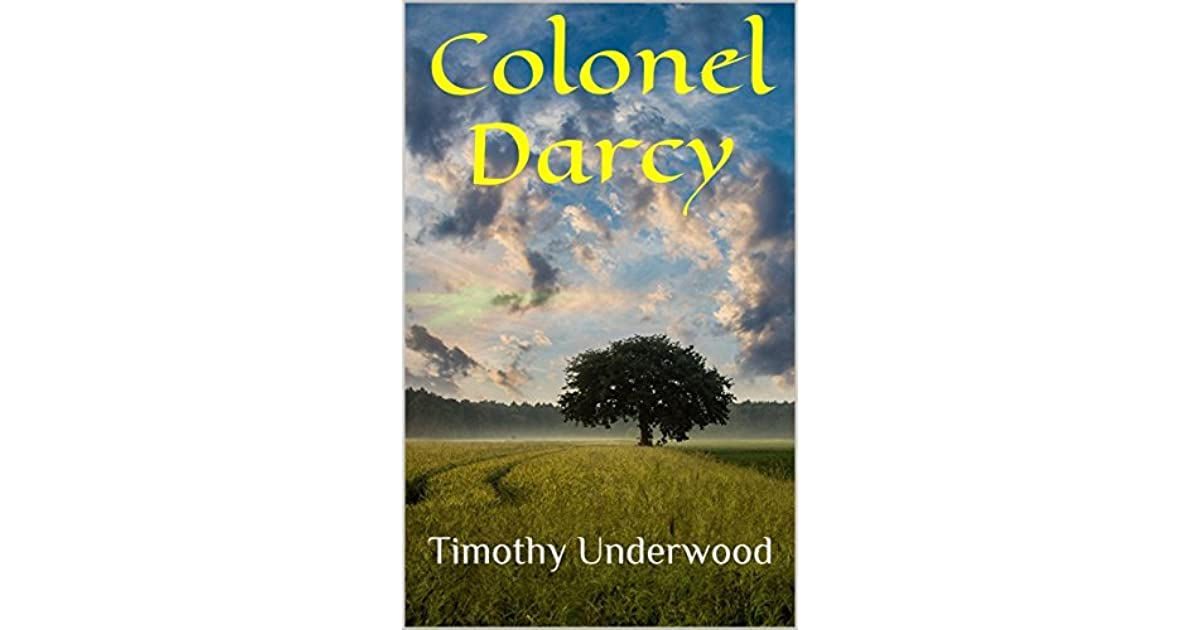 Colonel Darcy An Elizabeth And Darcy Story By Timothy Underwood
