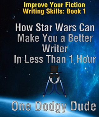 How Star Wars Can Make You a Better Writer in Less Than 1 Hour (Improve Your Fiction Writing Skills)