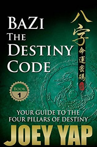 Bazi - The Destiny Code (Book 1): Your Guide to the Four Pillar of