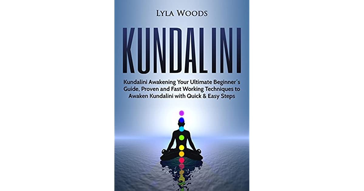 Kundalini: Kundalini Awakening Your Ultimate Beginner´s Guide