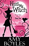 Book cover for Kiss My Witch (Bless Your Witch, #2)