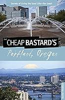 Cheap Bastard's® Guide to Portland, Oregon: Secrets of Living the Good Life--For Less!