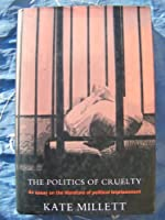The Politics Of Cruelty; An Essay on the Literature of Political Imprisonment.