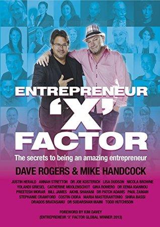 Entrepreneur X Factor: The Secrets to being an amazing Entrepreneur